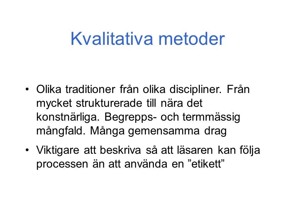 Kvalitativa metoder Olika traditioner från olika discipliner.