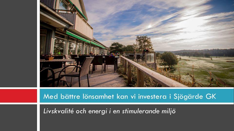 Livskvalité och energi i en stimulerande miljö Med bättre lönsamhet kan vi investera i Sjögärde GK