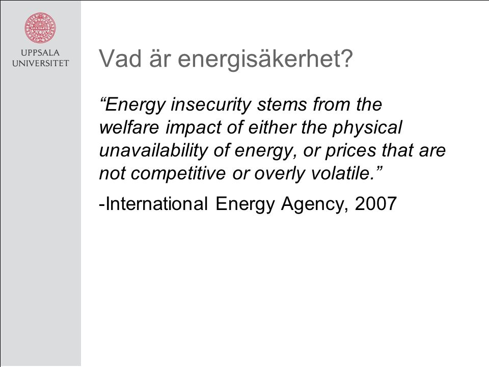 "Vad är energisäkerhet? ""Energy insecurity stems from the welfare impact of either the physical unavailability of energy, or prices that are not compet"