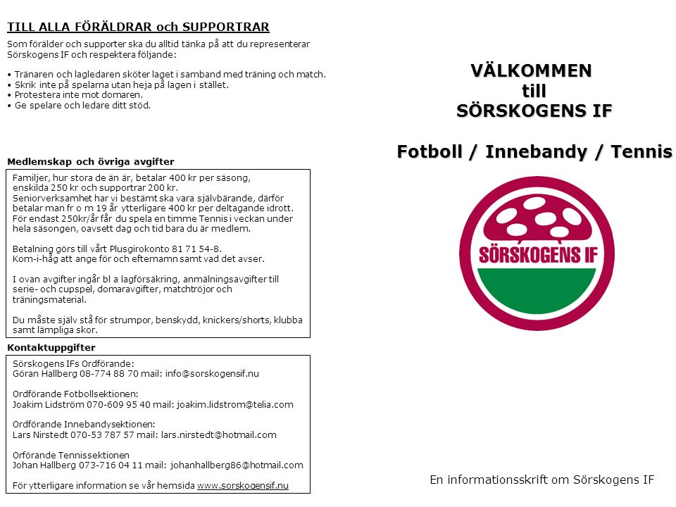 SöIF - MODELLEN Sörskogens IF arbetar mot följande mål: Verka för att utövare och ledare upplever att det är roligt med idrott i Sörskogens IF.
