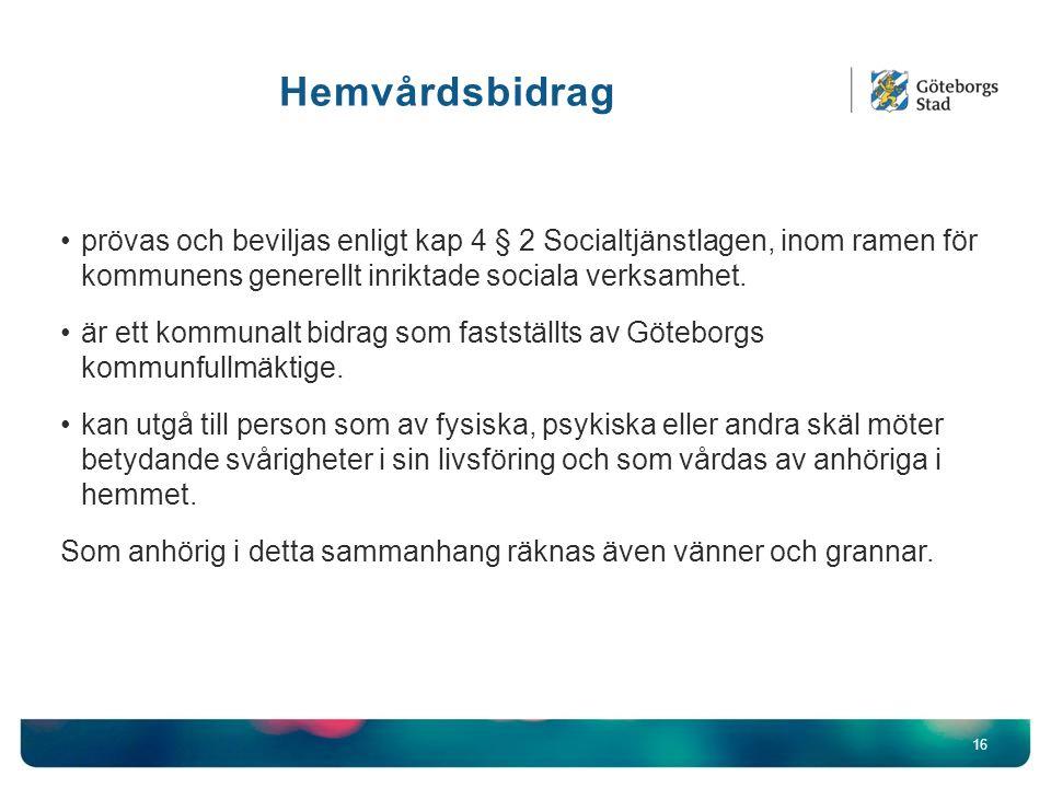 Hemvårdsbidrag 16 prövas och beviljas enligt kap 4 § 2 Socialtjänstlagen, inom ramen för kommunens generellt inriktade sociala verksamhet. är ett komm