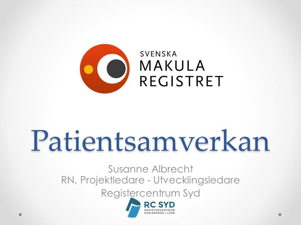Patientsamverkan Susanne Albrecht RN, Projektledare - Utvecklingsledare Registercentrum Syd