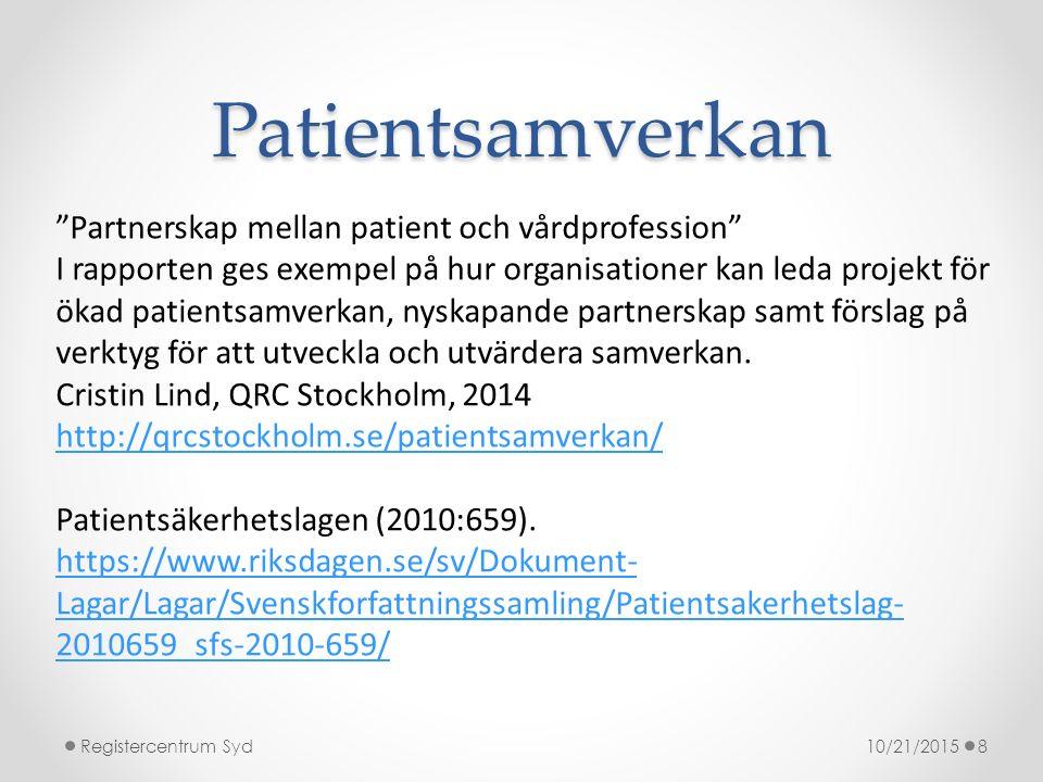 Patientsamverkan 10/21/2015Registercentrum Syd8 Partnerskap mellan patient och vårdprofession I rapporten ges exempel på hur organisationer kan leda projekt för ökad patientsamverkan, nyskapande partnerskap samt förslag på verktyg för att utveckla och utvärdera samverkan.