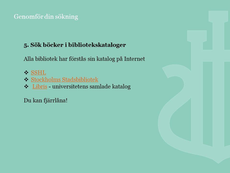 Genomför din sökning 5. Sök böcker i bibliotekskataloger Alla bibliotek har förstås sin katalog på Internet  SSHL SSHL  Stockholms Stadsbibliotek St