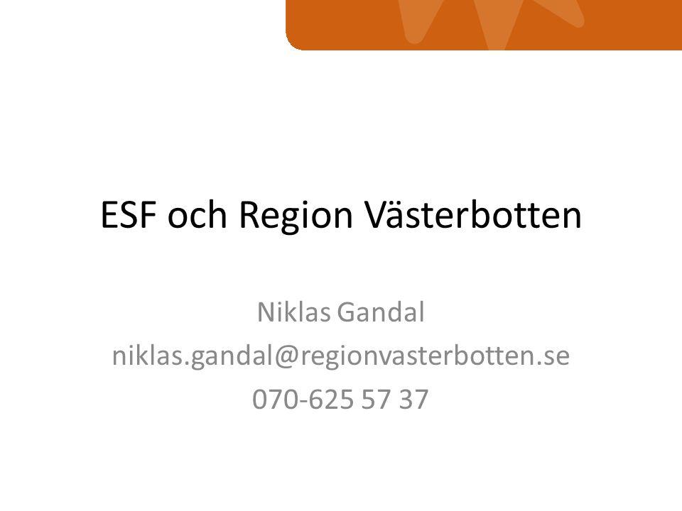ESF och Region Västerbotten Niklas Gandal niklas.gandal@regionvasterbotten.se 070-625 57 37