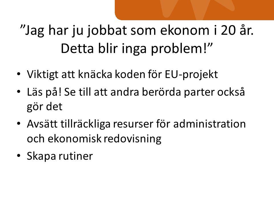 """""""Jag har ju jobbat som ekonom i 20 år. Detta blir inga problem!"""" Viktigt att knäcka koden för EU-projekt Läs på! Se till att andra berörda parter ocks"""