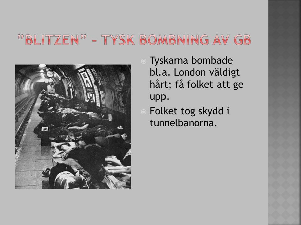  Tyskarna bombade bl.a. London väldigt hårt; få folket att ge upp.