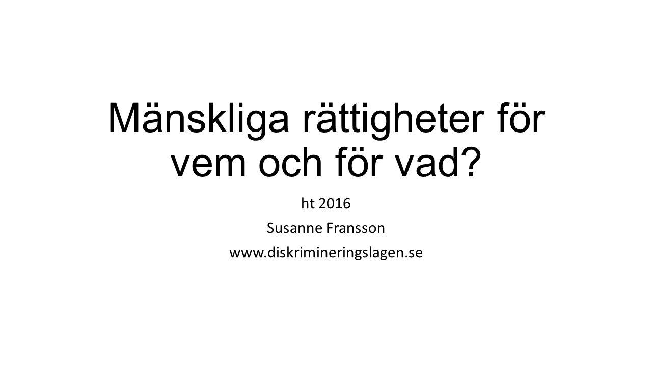 Mänskliga rättigheter för vem och för vad ht 2016 Susanne Fransson www.diskrimineringslagen.se