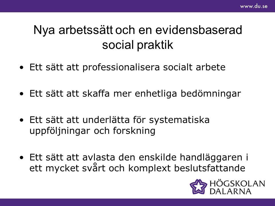 Nya arbetssätt och en evidensbaserad social praktik Ett sätt att professionalisera socialt arbete Ett sätt att skaffa mer enhetliga bedömningar Ett sätt att underlätta för systematiska uppföljningar och forskning Ett sätt att avlasta den enskilde handläggaren i ett mycket svårt och komplext beslutsfattande