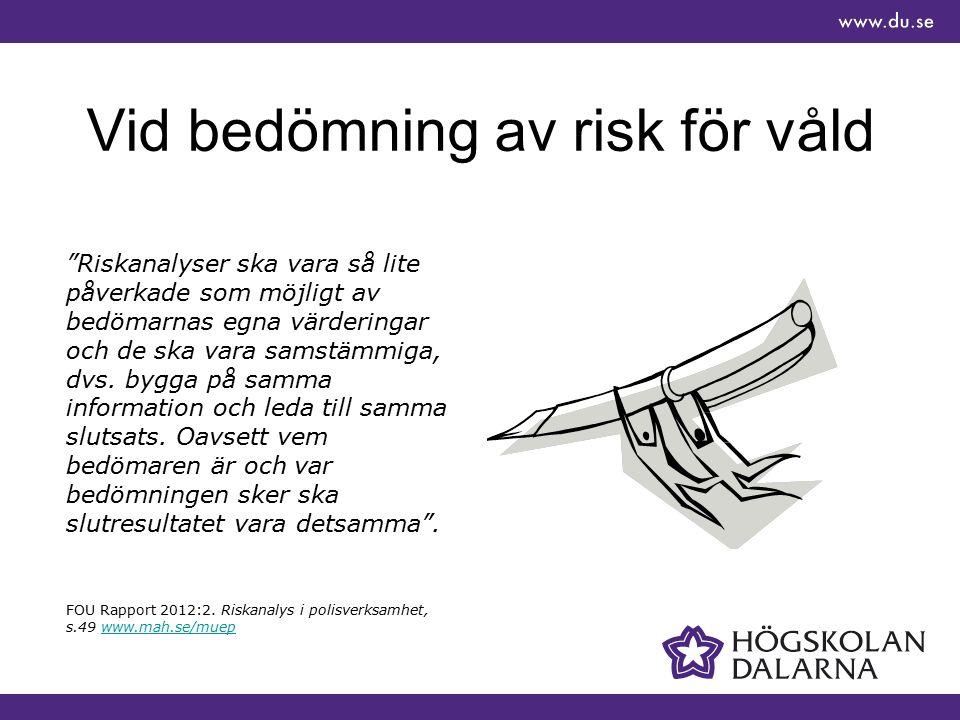 Vid bedömning av risk för våld Riskanalyser ska vara så lite påverkade som möjligt av bedömarnas egna värderingar och de ska vara samstämmiga, dvs.