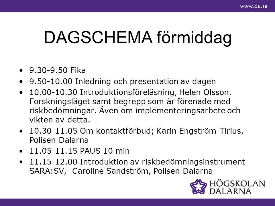 DAGSCHEMA förmiddag 9.30-9.50 Fika 9.50-10.00 Inledning och presentation av dagen 10.00-10.30 Introduktionsföreläsning, Helen Olsson. Forskningsläget
