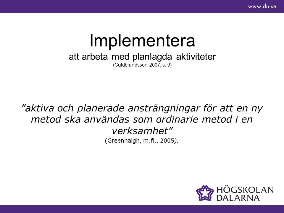 """Implementera att arbeta med planlagda aktiviteter (Guldbrandsson, 2007, s. 9) """"aktiva och planerade ansträngningar för att en ny metod ska användas so"""