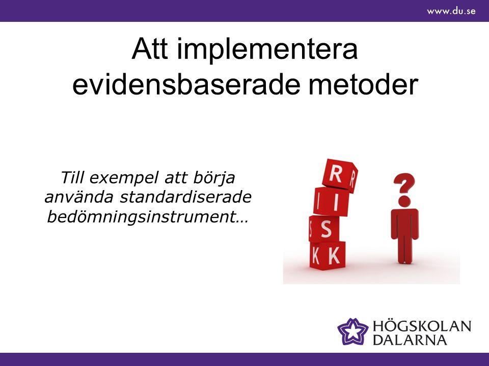 Att implementera evidensbaserade metoder Till exempel att börja använda standardiserade bedömningsinstrument…