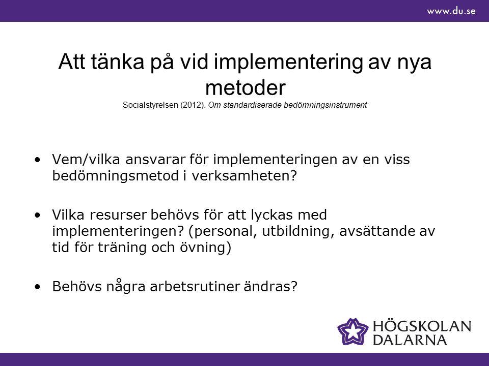 Att tänka på vid implementering av nya metoder Socialstyrelsen (2012). Om standardiserade bedömningsinstrument Vem/vilka ansvarar för implementeringen