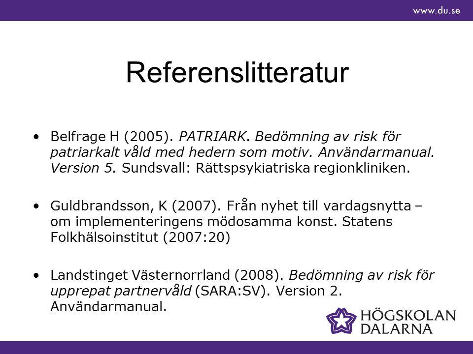 Referenslitteratur Belfrage H (2005). PATRIARK. Bedömning av risk för patriarkalt våld med hedern som motiv. Användarmanual. Version 5. Sundsvall: Rät