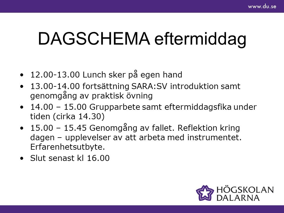 DAGSCHEMA eftermiddag 12.00-13.00 Lunch sker på egen hand 13.00-14.00 fortsättning SARA:SV introduktion samt genomgång av praktisk övning 14.00 – 15.0