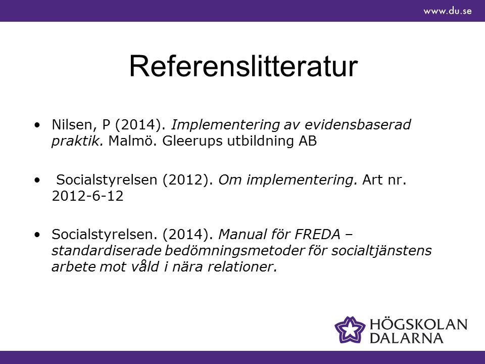 Referenslitteratur Nilsen, P (2014). Implementering av evidensbaserad praktik. Malmö. Gleerups utbildning AB Socialstyrelsen (2012). Om implementering