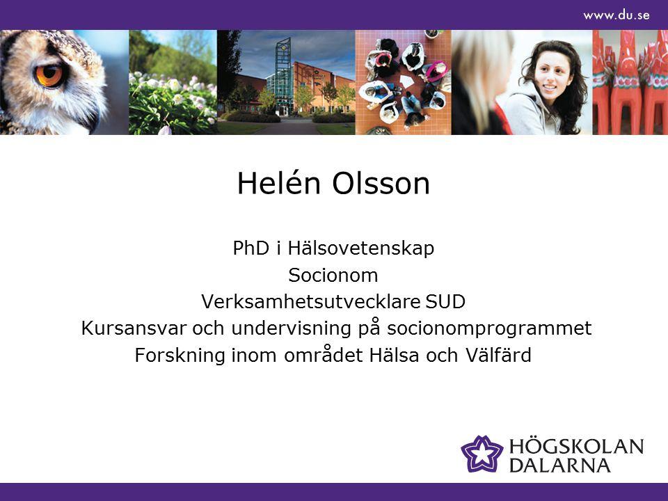 Helén Olsson PhD i Hälsovetenskap Socionom Verksamhetsutvecklare SUD Kursansvar och undervisning på socionomprogrammet Forskning inom området Hälsa oc