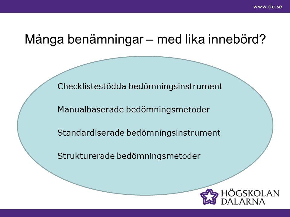 Standardiserade riskbedömningsinstrument Ofta checklistor eller formulär med fastställda frågor (självskattning, intervjuer, observationer eller sammanställning av tidigare journaldokumentation) Synliggör risk- och/eller skyddsfaktorer Kartlägger behov, möjliggör för riskanalyser och riskhantering SBU (2005).