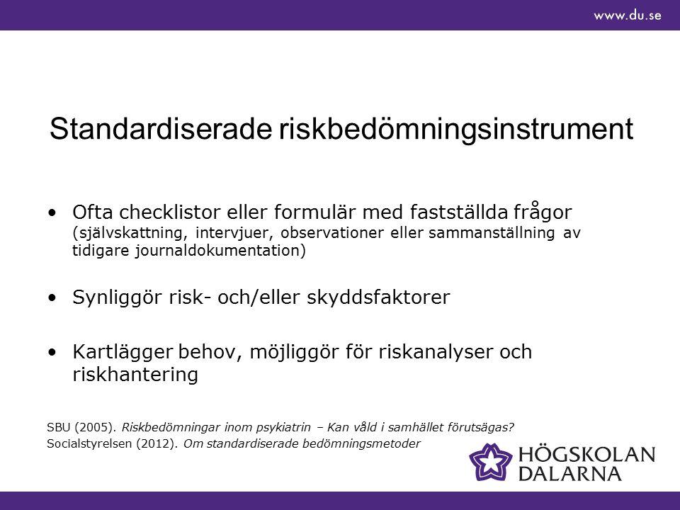 Standardiserade riskbedömningsinstrument Ofta checklistor eller formulär med fastställda frågor (självskattning, intervjuer, observationer eller samma