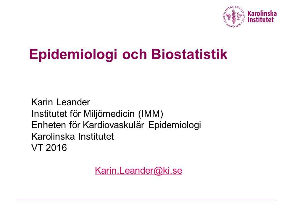 Epidemiologi och Biostatistik Karin Leander Institutet för Miljömedicin (IMM) Enheten för Kardiovaskulär Epidemiologi Karolinska Institutet VT 2016 Karin.Leander@ki.se