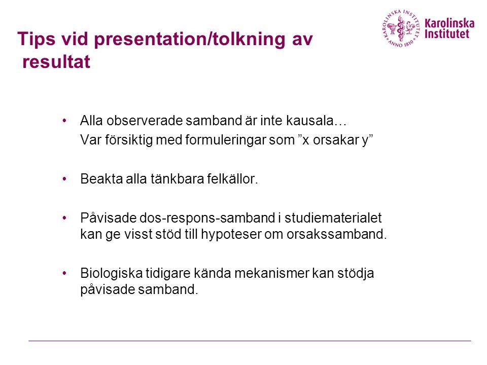 Tips vid presentation/tolkning av resultat Alla observerade samband är inte kausala… Var försiktig med formuleringar som x orsakar y Beakta alla tänkbara felkällor.