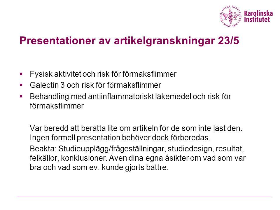 Presentationer av artikelgranskningar 23/5  Fysisk aktivitet och risk för förmaksflimmer  Galectin 3 och risk för förmaksflimmer  Behandling med antiinflammatoriskt läkemedel och risk för förmaksflimmer Var beredd att berätta lite om artikeln för de som inte läst den.