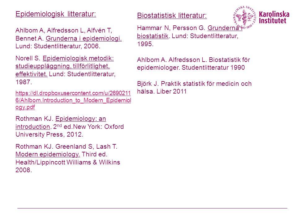 Epidemiologisk litteratur: Ahlbom A, Alfredsson L, Alfvén T, Bennet A.