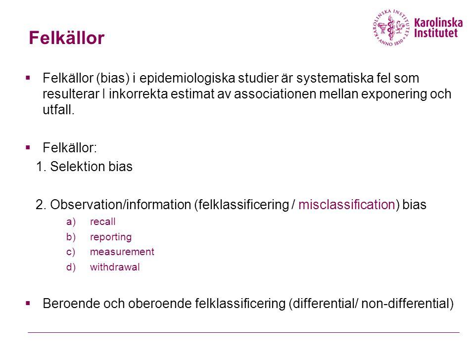 Felkällor  Felkällor (bias) i epidemiologiska studier är systematiska fel som resulterar I inkorrekta estimat av associationen mellan exponering och utfall.