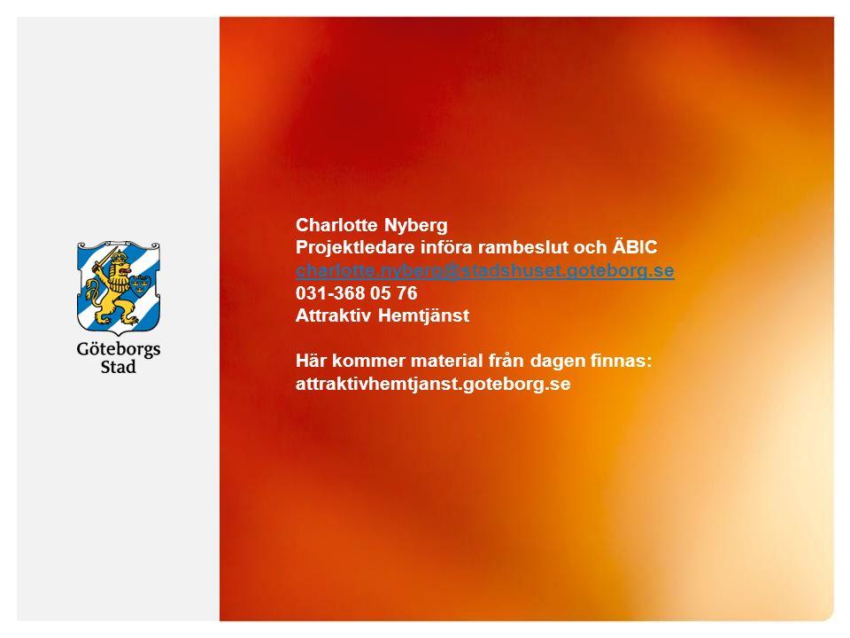 Charlotte Nyberg Projektledare införa rambeslut och ÄBIC charlotte.nyberg@stadshuset.goteborg.se 031-368 05 76 Attraktiv Hemtjänst Här kommer material