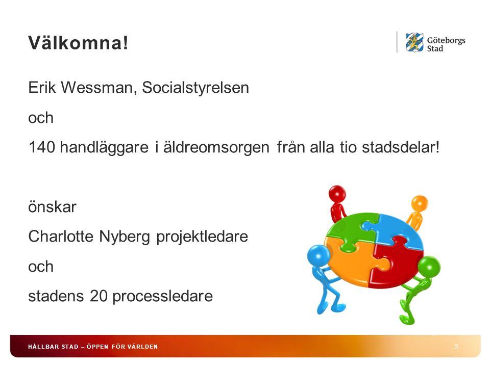 Välkomna! 2 HÅLLBAR STAD – ÖPPEN FÖR VÄRLDEN Erik Wessman, Socialstyrelsen och 140 handläggare i äldreomsorgen från alla tio stadsdelar! önskar Charlo