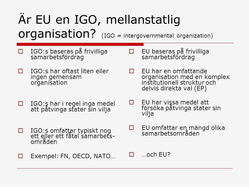 Är EU en IGO, mellanstatlig organisation? (IGO = intergovernmental organization)  IGO:s baseras på frivilliga samarbetsfördrag  IGO:s har oftast lit