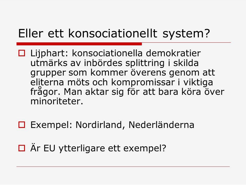 Eller ett konsociationellt system?  Lijphart: konsociationella demokratier utmärks av inbördes splittring i skilda grupper som kommer överens genom a