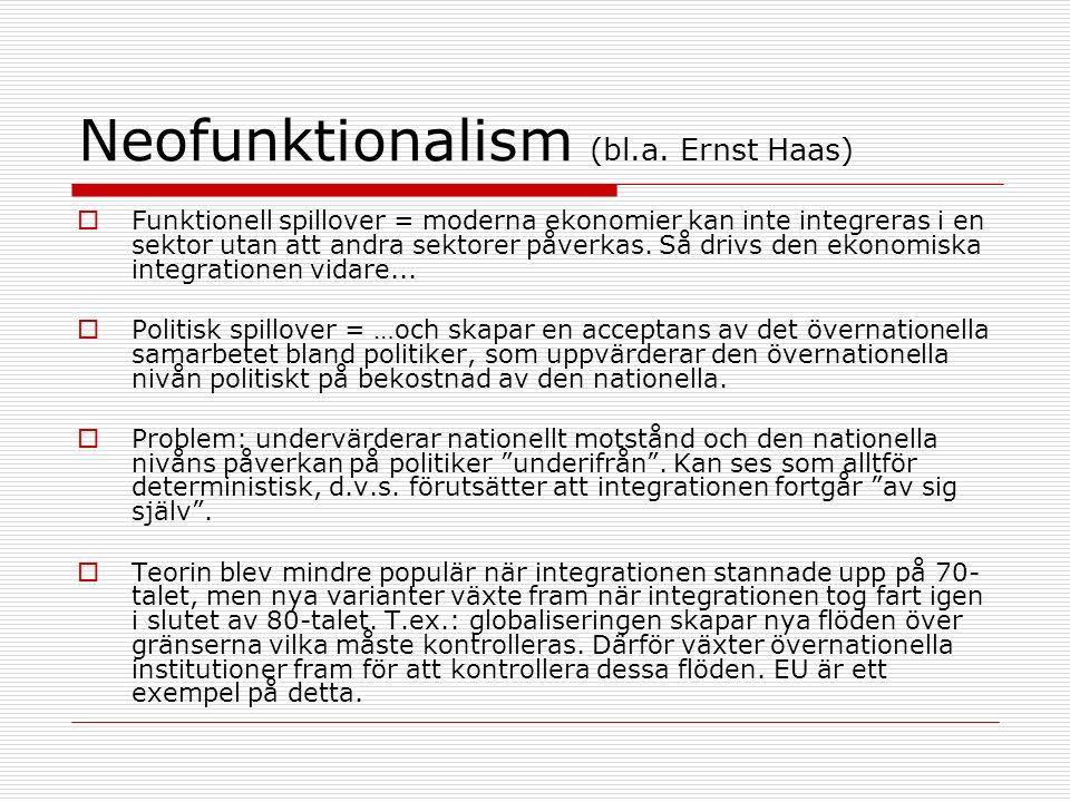 Neofunktionalism (bl.a. Ernst Haas)  Funktionell spillover = moderna ekonomier kan inte integreras i en sektor utan att andra sektorer påverkas. Så d
