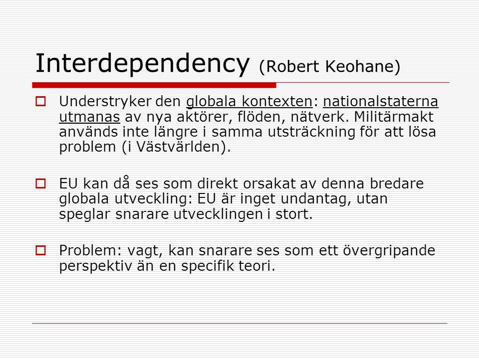 Interdependency (Robert Keohane)  Understryker den globala kontexten: nationalstaterna utmanas av nya aktörer, flöden, nätverk. Militärmakt används i