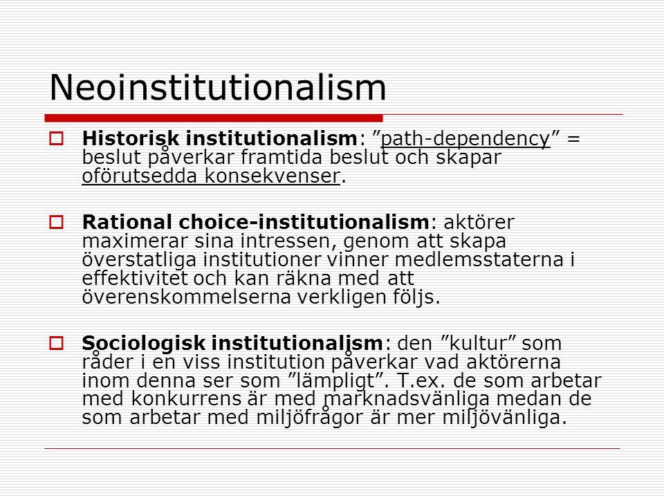 """Neoinstitutionalism  Historisk institutionalism: """"path-dependency"""" = beslut påverkar framtida beslut och skapar oförutsedda konsekvenser.  Rational"""