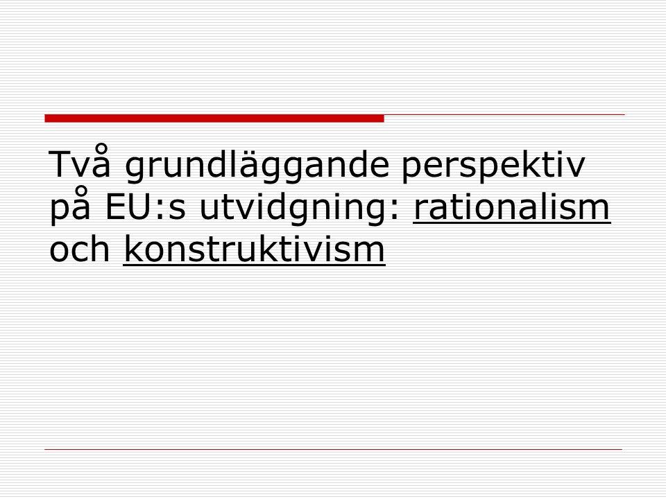 Två grundläggande perspektiv på EU:s utvidgning: rationalism och konstruktivism