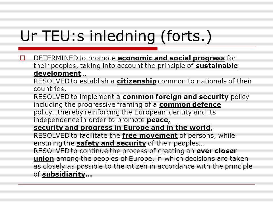 Ur TEU:s inledning (forts.)  DETERMINED to promote economic and social progress for their peoples, taking into account the principle of sustainable d