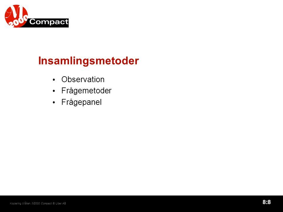 8:9 Kopiering tillåten. M2000 Compact © Liber AB Jämförelse mellan olika frågemetoder
