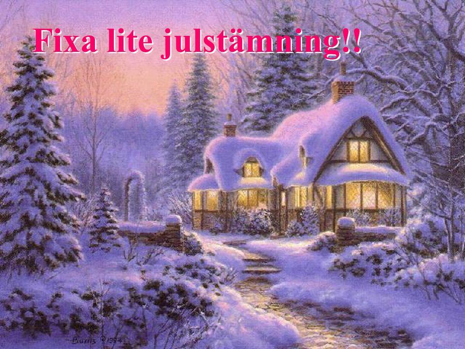 Fixa lite julstämning!! Fixa lite julstämning!!