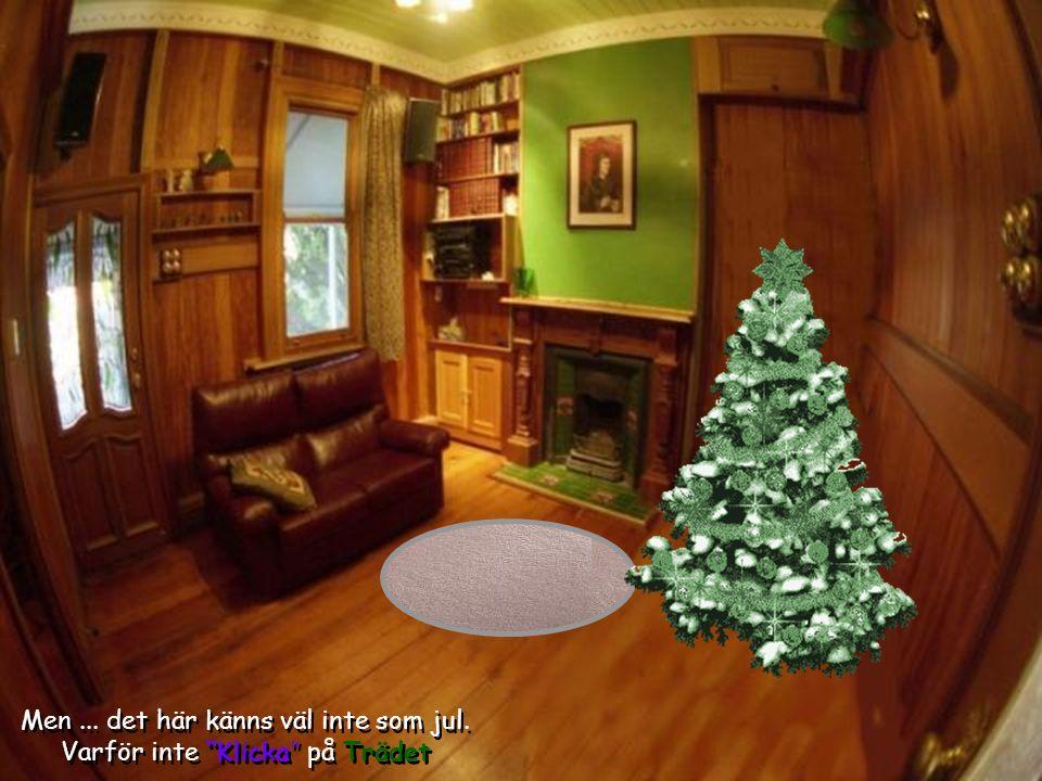 Men...det här känns väl inte som jul. Varför inte Klicka på Trädet Men...