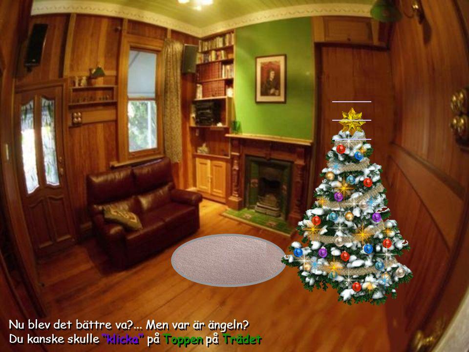 Men... det här känns väl inte som jul. Varför inte Klicka på Trädet Men...