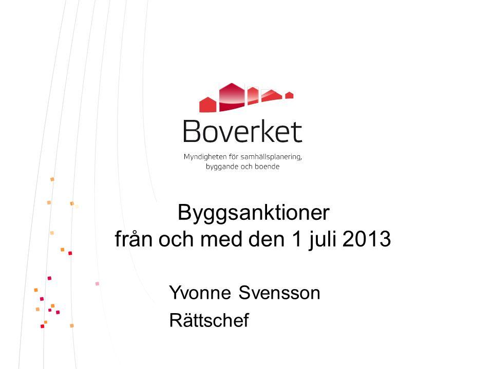 Byggsanktioner från och med den 1 juli 2013 Yvonne Svensson Rättschef