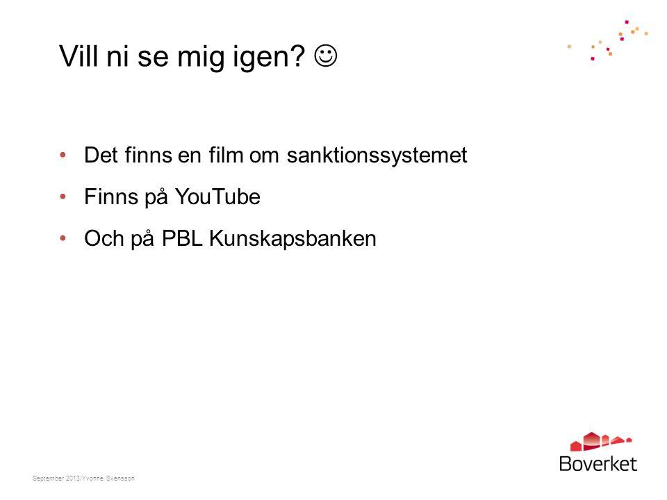 Vill ni se mig igen? Det finns en film om sanktionssystemet Finns på YouTube Och på PBL Kunskapsbanken September 2013/Yvonne Svensson