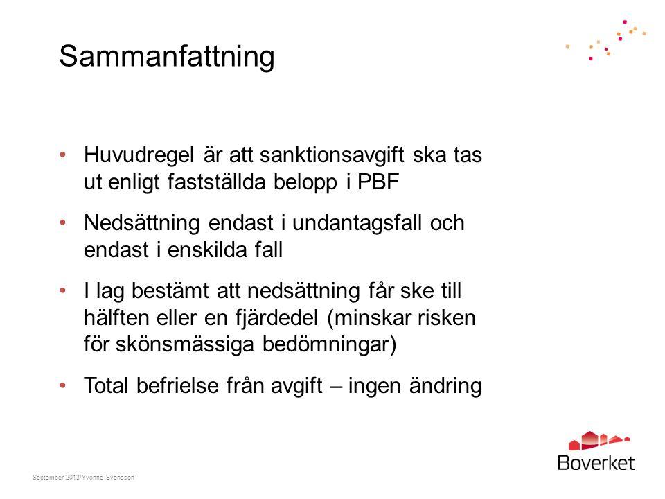 Sammanfattning Huvudregel är att sanktionsavgift ska tas ut enligt fastställda belopp i PBF Nedsättning endast i undantagsfall och endast i enskilda f