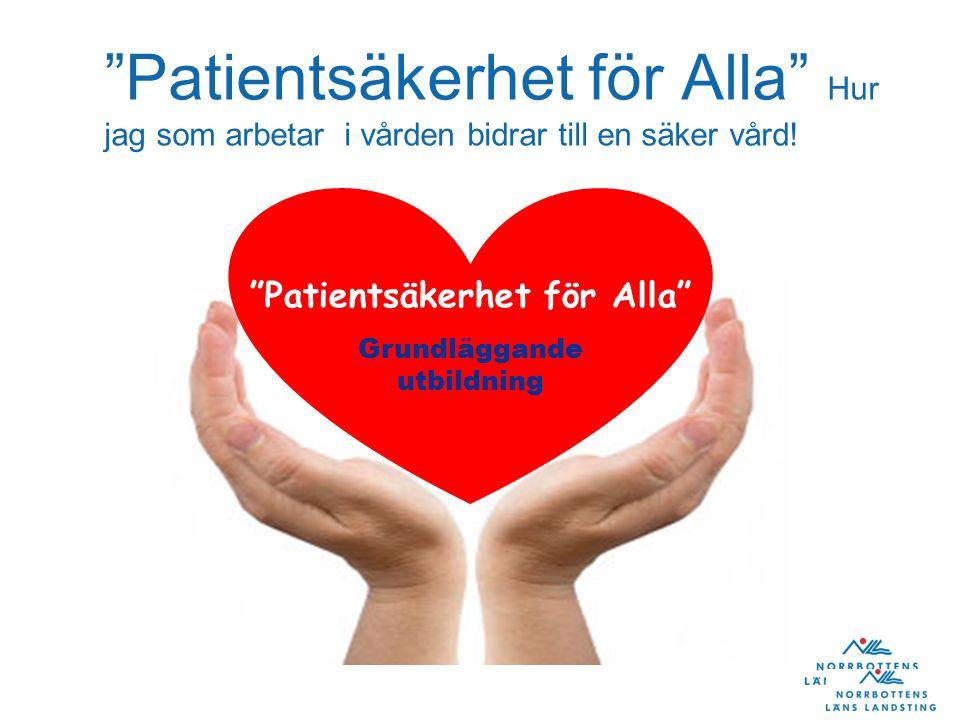 """""""Patientsäkerhet för Alla"""" Hur jag som arbetar i vården bidrar till en säker vård! """"Patientsäkerhet för Alla"""" Grundläggande utbildning """"Patientsäkerhe"""