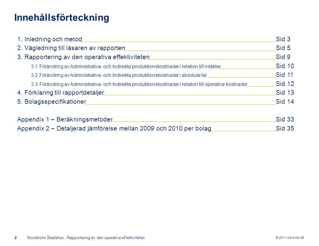 © 2011 Deloitte AB 33Stockholm Stadshus - Rapportering av den operativa effektiviteten Beräkningsmetod 1.1 Nyckeltal Rapporten baseras på de siffror som är inrapporterade för år 2007, 2008, 2009 och 2010.