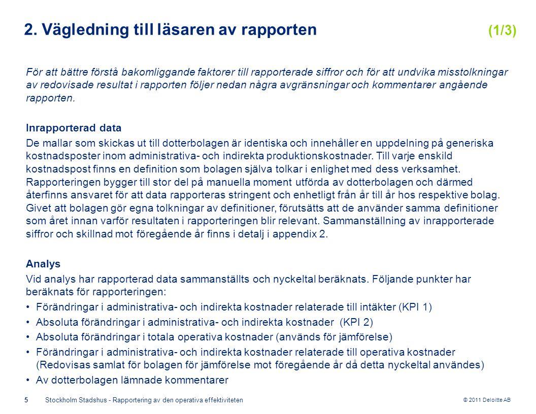 © 2011 Deloitte AB 5Stockholm Stadshus - Rapportering av den operativa effektiviteten 2. Vägledning till läsaren av rapporten (1/3) För att bättre för