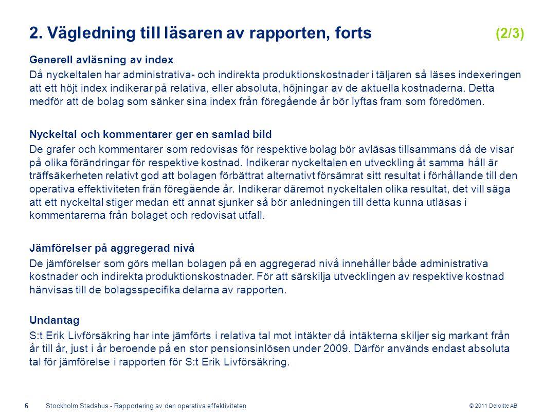 © 2011 Deloitte AB 6Stockholm Stadshus - Rapportering av den operativa effektiviteten Generell avläsning av index Då nyckeltalen har administrativa- och indirekta produktionskostnader i täljaren så läses indexeringen att ett höjt index indikerar på relativa, eller absoluta, höjningar av de aktuella kostnaderna.