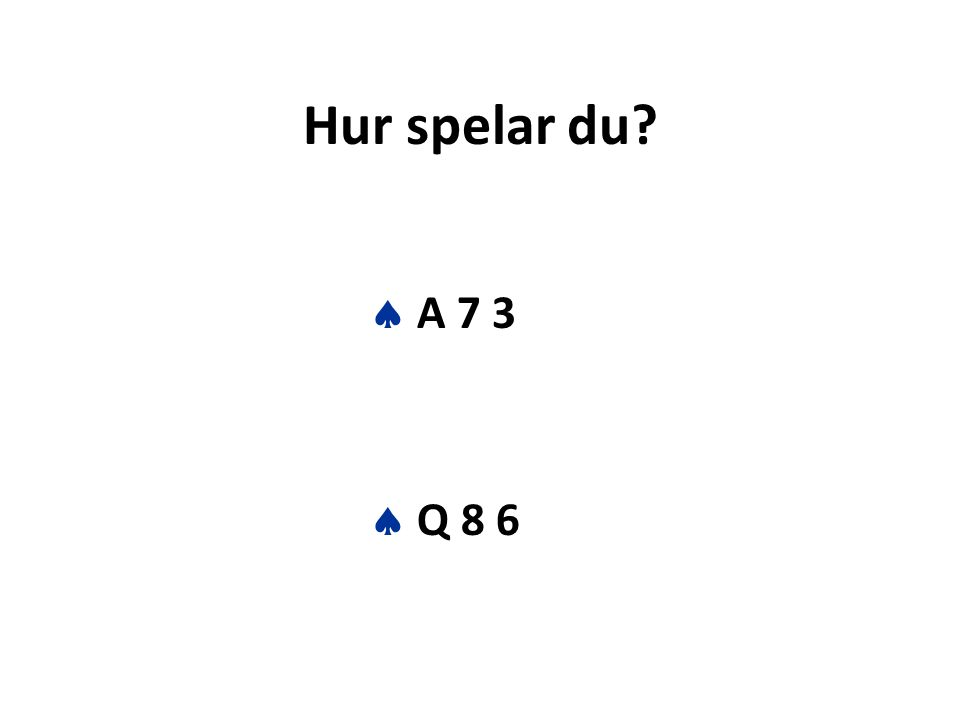 Hur spelar du  A 7 3  Q 8 6